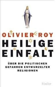 Olivier Roy - Heilige Einfalt
